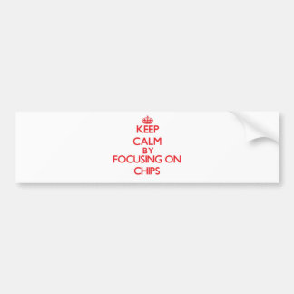 Keep Calm by focusing on Chips Bumper Stickers