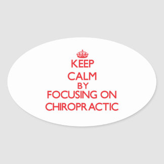 Keep Calm by focusing on Chiropractic Oval Stickers