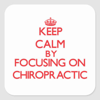 Keep Calm by focusing on Chiropractic Square Sticker