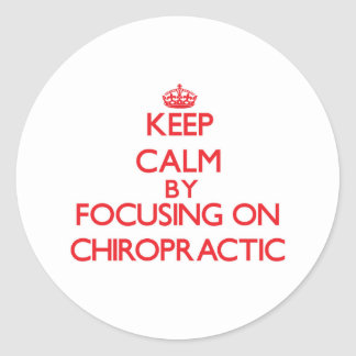 Keep Calm by focusing on Chiropractic Stickers