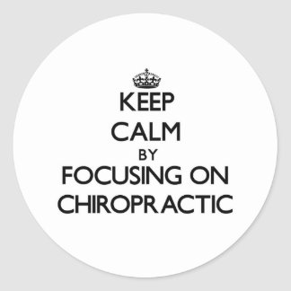 Keep Calm by focusing on Chiropractic Sticker