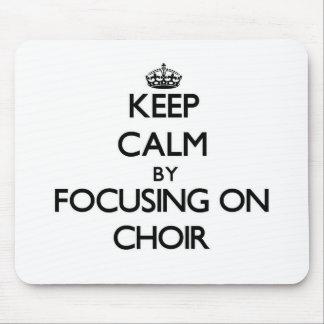 Keep Calm by focusing on Choir Mousepad