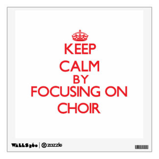 Keep Calm by focusing on Choir Room Sticker