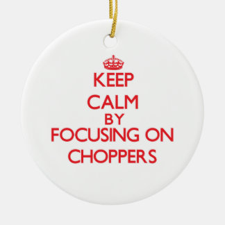Keep Calm by focusing on Choppers Double-Sided Ceramic Round Christmas Ornament