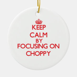 Keep Calm by focusing on Choppy Christmas Tree Ornaments
