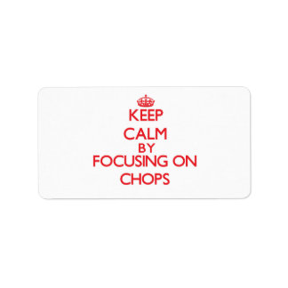 Keep Calm by focusing on Chops Labels