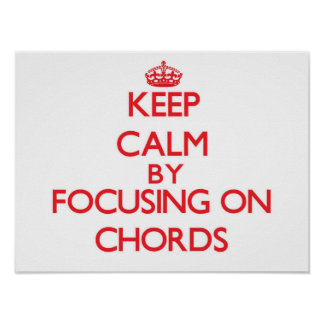 Keep Calm by focusing on Chords Print