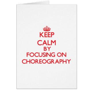 Keep Calm by focusing on Choreography Greeting Card
