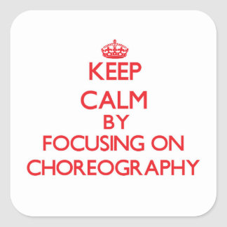Keep Calm by focusing on Choreography Square Sticker