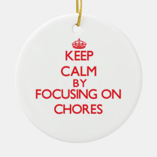 Keep Calm by focusing on Chores Ornaments