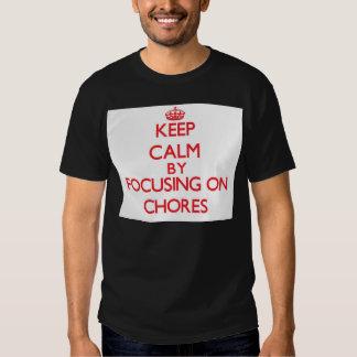 Keep Calm by focusing on Chores Tee Shirt