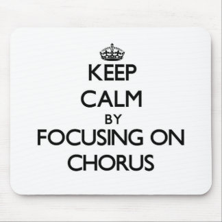 Keep Calm by focusing on Chorus Mousepad