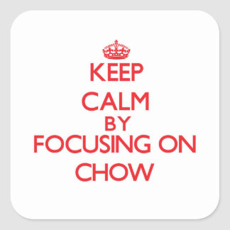 Keep Calm by focusing on Chow Square Stickers