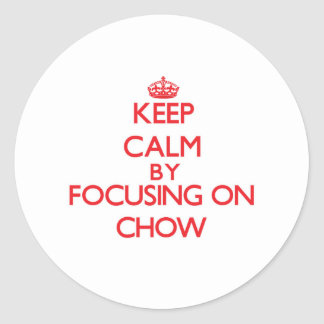Keep Calm by focusing on Chow Round Stickers