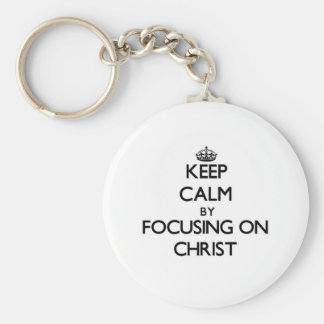 Keep Calm by focusing on Christ Key Chain