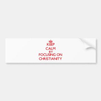 Keep Calm by focusing on Christianity Car Bumper Sticker