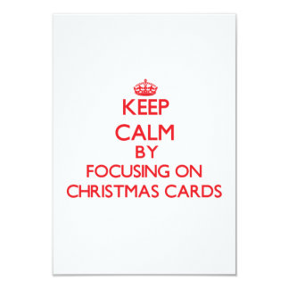 Keep Calm by focusing on Christmas Cards