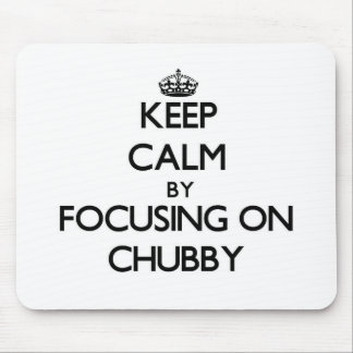 Keep Calm by focusing on Chubby Mousepads