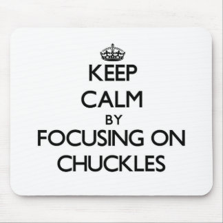 Keep Calm by focusing on Chuckles Mouse Pad