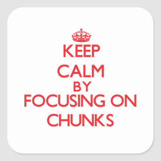 Keep Calm by focusing on Chunks Square Sticker