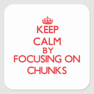 Keep Calm by focusing on Chunks Square Stickers