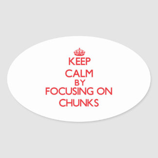 Keep Calm by focusing on Chunks Sticker
