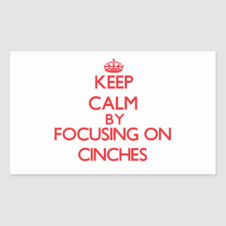 Keep Calm by focusing on Cinches Rectangle Sticker