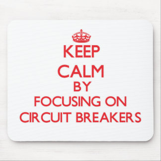 Keep Calm by focusing on Circuit Breakers Mouse Pad