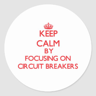 Keep Calm by focusing on Circuit Breakers Sticker