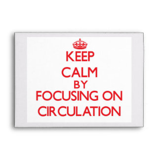 Keep Calm by focusing on Circulation Envelopes