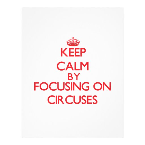 Keep Calm by focusing on Circuses Full Color Flyer