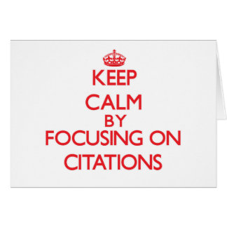 Keep Calm by focusing on Citations Cards