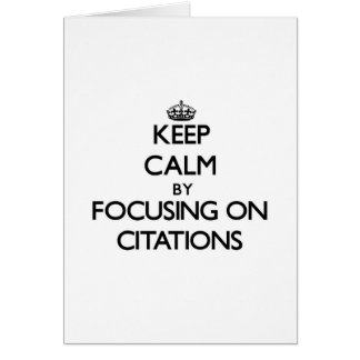 Keep Calm by focusing on Citations Greeting Cards