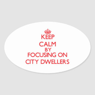 Keep Calm by focusing on City Dwellers Sticker