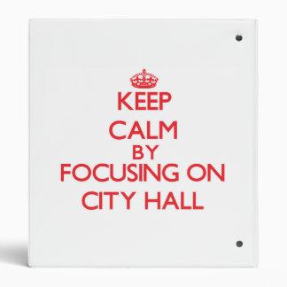 Keep Calm by focusing on City Hall Binders