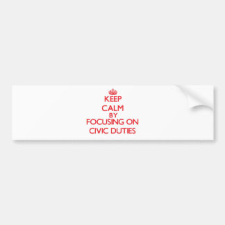 Keep Calm by focusing on Civic Duties Bumper Stickers