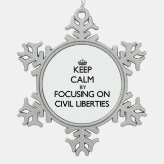 Keep Calm by focusing on Civil Liberties Ornaments