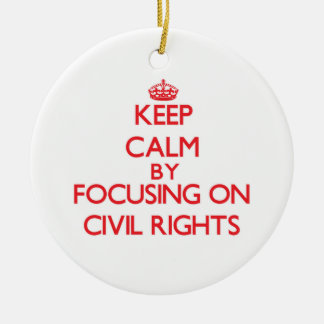 Keep Calm by focusing on Civil Rights Ornament