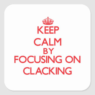 Keep Calm by focusing on Clacking Stickers