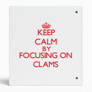 Keep Calm by focusing on Clams 3 Ring Binders