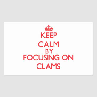 Keep Calm by focusing on Clams Rectangle Sticker