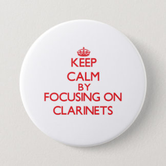 Keep Calm by focusing on Clarinets Pinback Button