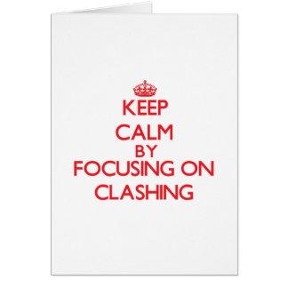 Keep Calm by focusing on Clashing Greeting Card