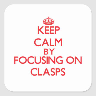 Keep Calm by focusing on Clasps Sticker