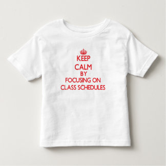 Keep Calm by focusing on Class Schedules Tees