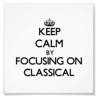 Keep Calm by focusing on Classical Photo Print