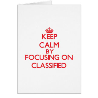 Keep Calm by focusing on Classified Greeting Card