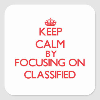 Keep Calm by focusing on Classified Square Sticker