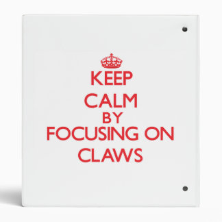 Keep Calm by focusing on Claws 3 Ring Binders