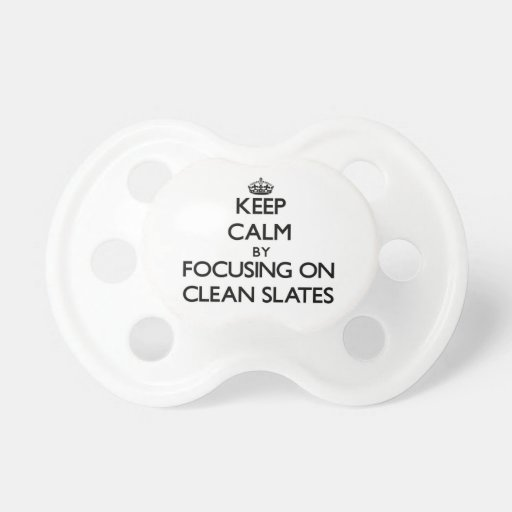 Keep Calm by focusing on Clean Slates Pacifier